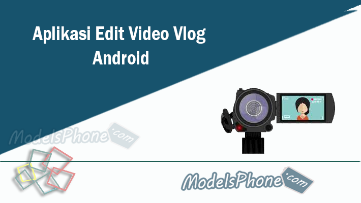 Aplikasi Edit Video Vlog Android