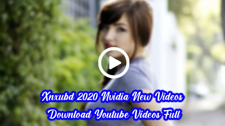 Xnxubd 2020 Nvidia New Videos Download Youtube Videos Full